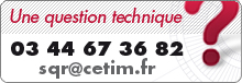 Une question technique, contactez le Cetim : 03 44 67 36 82